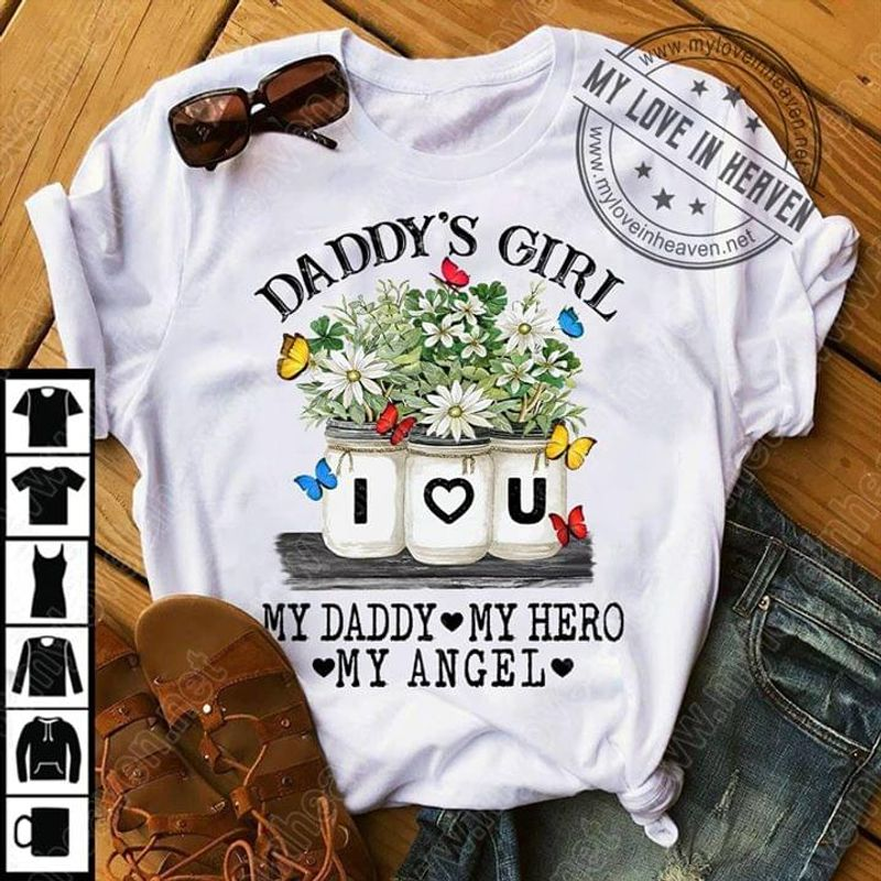 Daddy'S Girl I Love You My Daddy My Hero My Angel Gift For Father'S Day White T  T Shirt Men/ Woman S-6XL Cotton Men/ Woman S-6XL Cotton