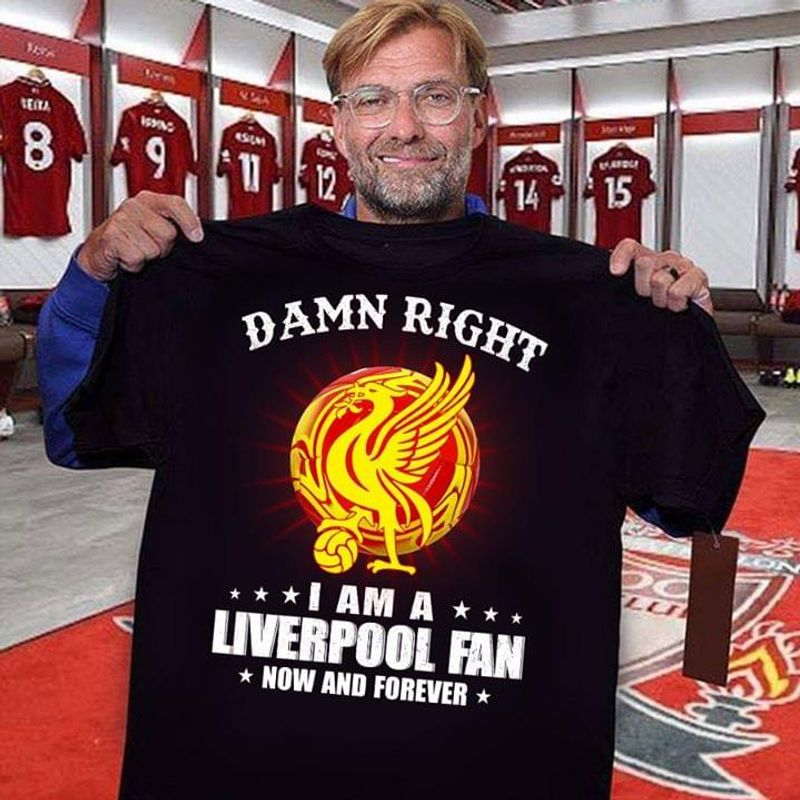 Damn Right I Am A Liverpool Fan Now And Forever Vintage Gift For Football Lovers Black Unisex Shirt