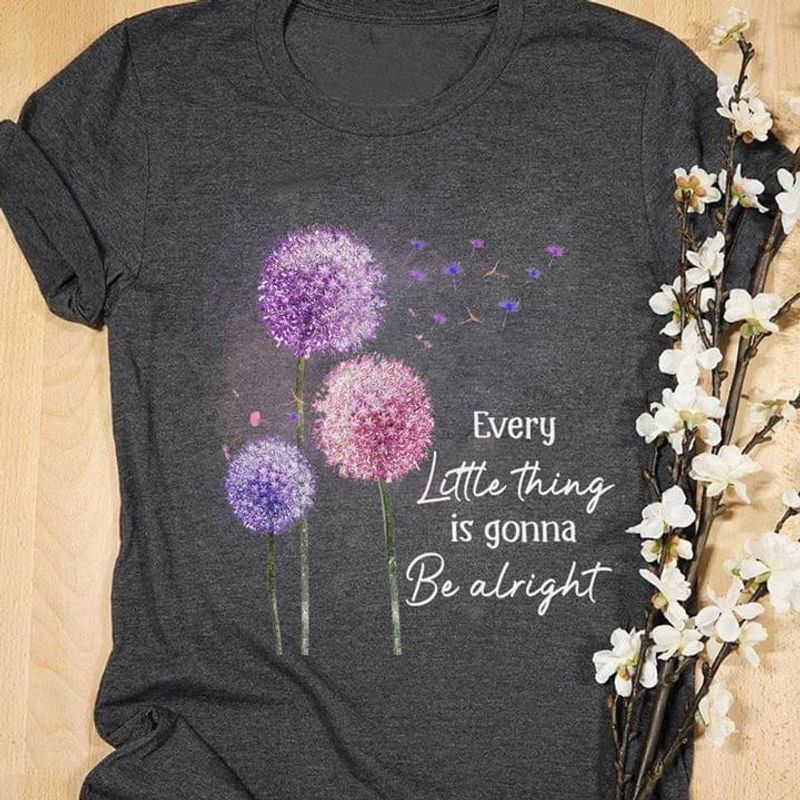 Dandelions Every Little Thing Is Gonna Be Alright Beautiful Life Black T Shirt Men And Women S-6XL Cotton