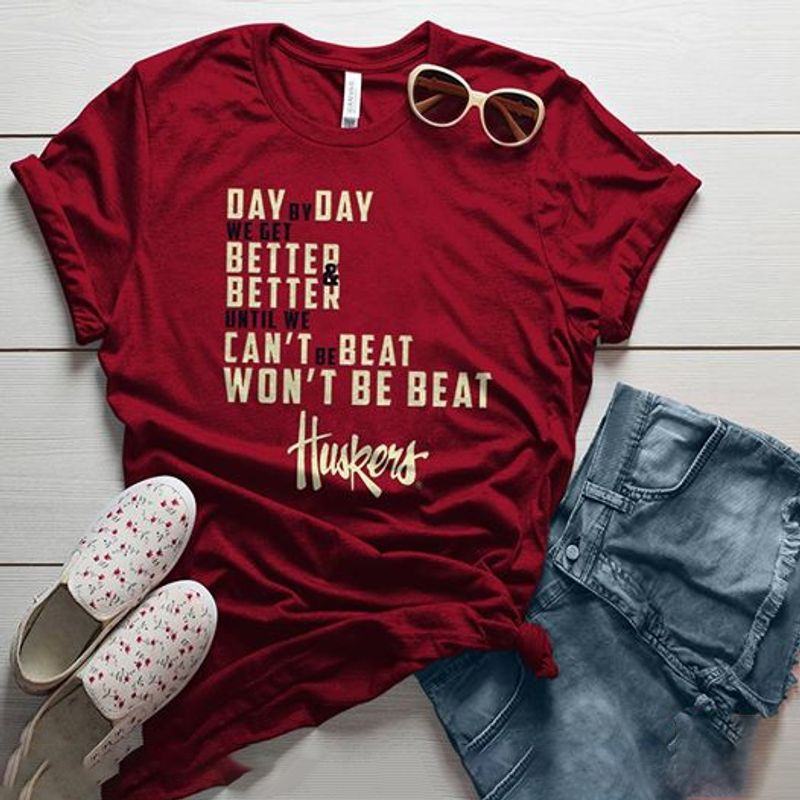 Day By Day We Get Better Better Until We Cant Be Beat Wont Be Beat Huskers T-shirt Red