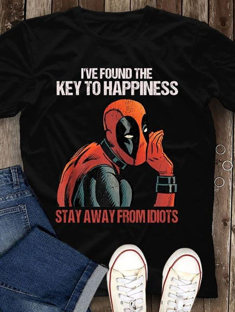 Deapool I'Ve Found The Key To Happiness Stay Away From Idiots Black T Shirt Men And Women S-6XL Cotton