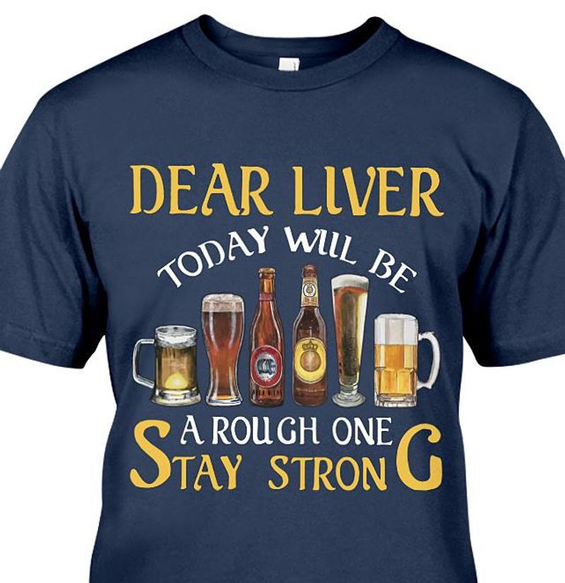 Dear Liver Today Will Be A Rough One Stay Strong T-Shirt Navy C2