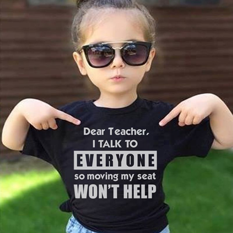 Dear Teacher I Talk To Everyone So Moving My Seat Wont Help T Shirt Black A8