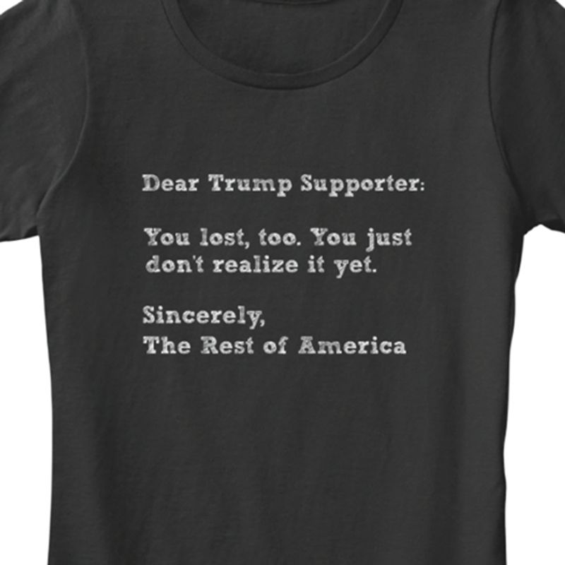 Dear Trump Spporter Sincerely The Rest Of Maerica    T-shirt Black B1