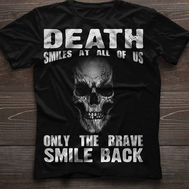 Death Smiles At All Of Us Only The Brave Smile Back T Shirt Black A8