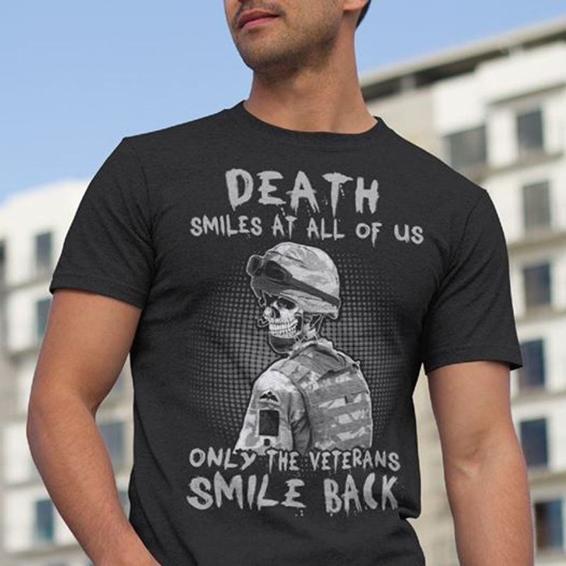 Death Smiles At All Of Us Only The Veterans Smile Back T-shirt Black A8
