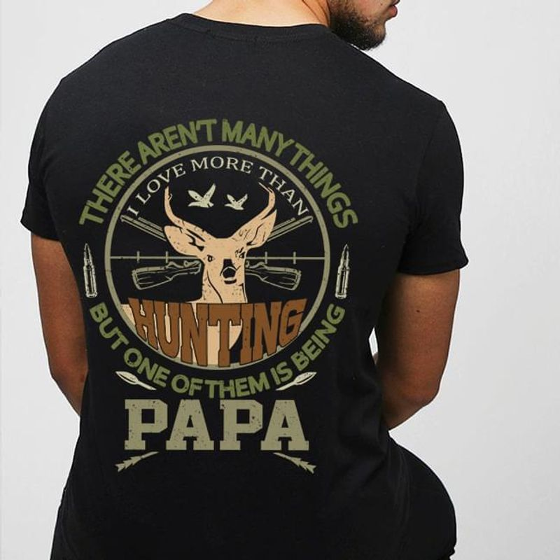 Deer Hunting There Aren'T Many Things But One Of Them Is Being Papa Hunter Black  T Shirt Men And Women S-6XL Cotton