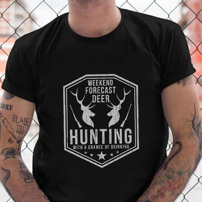 Deer Hunting Weekend Forecast Deer Hunting With A Chance Of Drinkking Black T Shirt Men And Women S-6XL Cotton