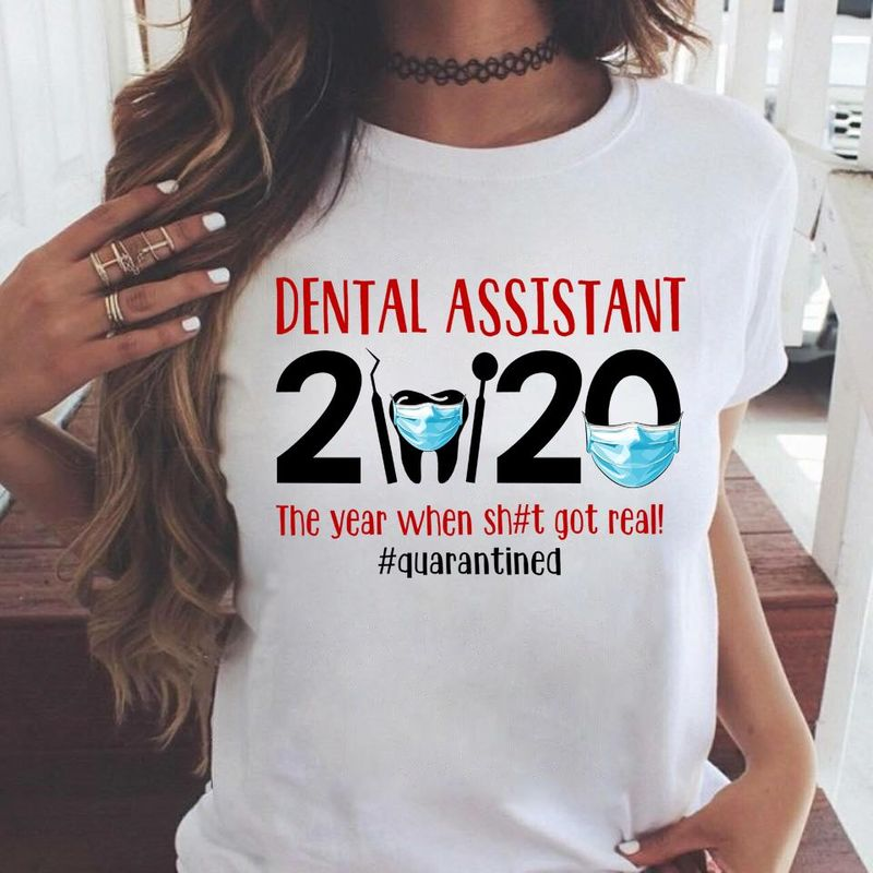 Dental Assistant 2020 The Year When Shit Got Real Quarantined   T Shirt White B1