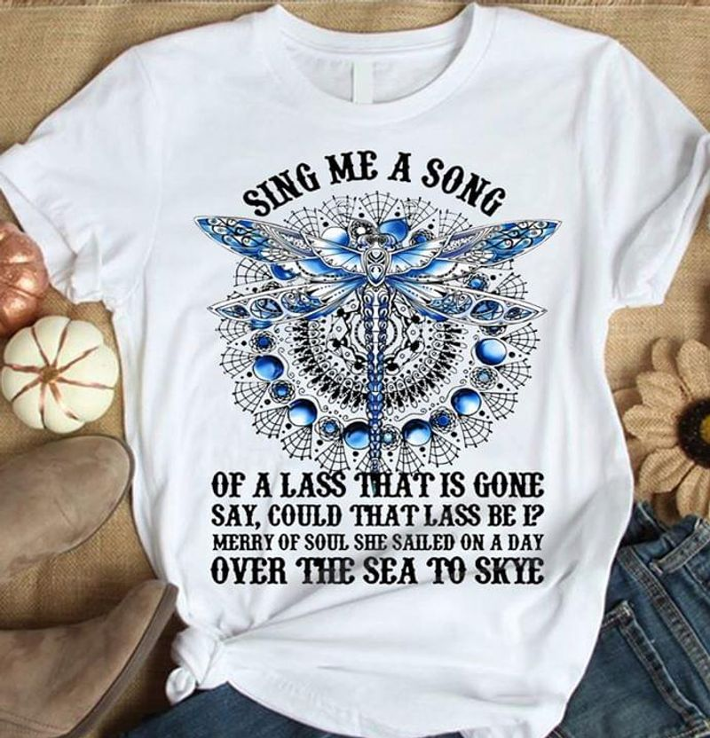 Diamond Dragonfly Sing Me A Song Of A Lass That Is Gone Say White T Shirt Men And Women S-6XL Cotton