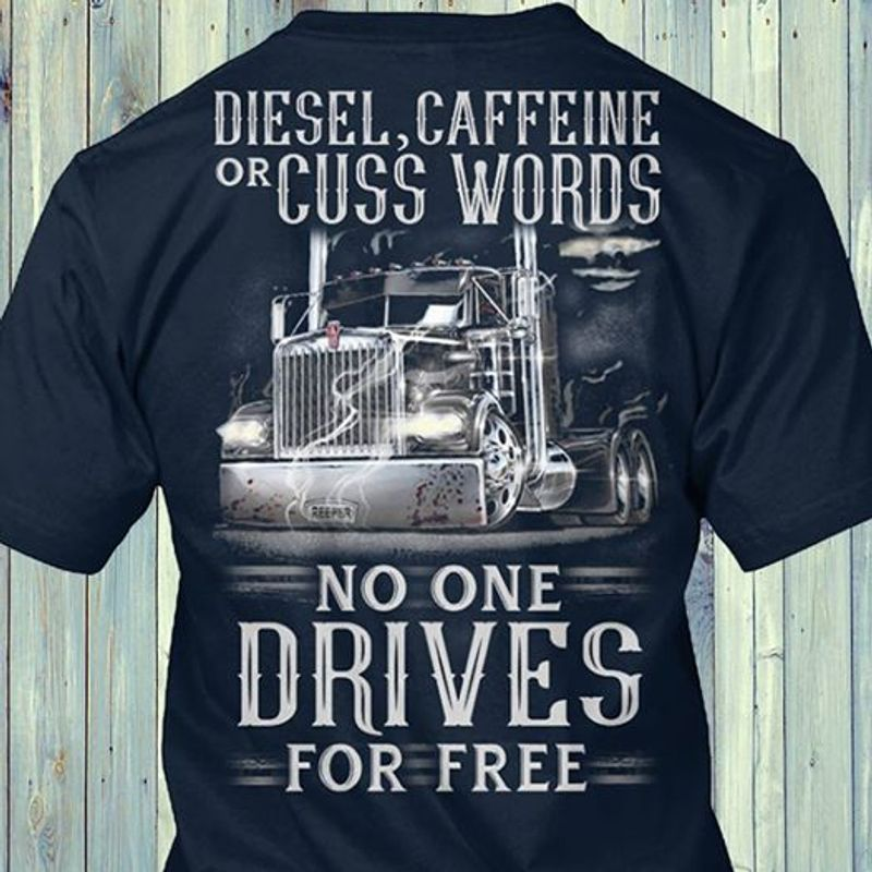 Diesel Cafeine Or Cuss Words No One Drives For Free Trucker T Shirt Black A4