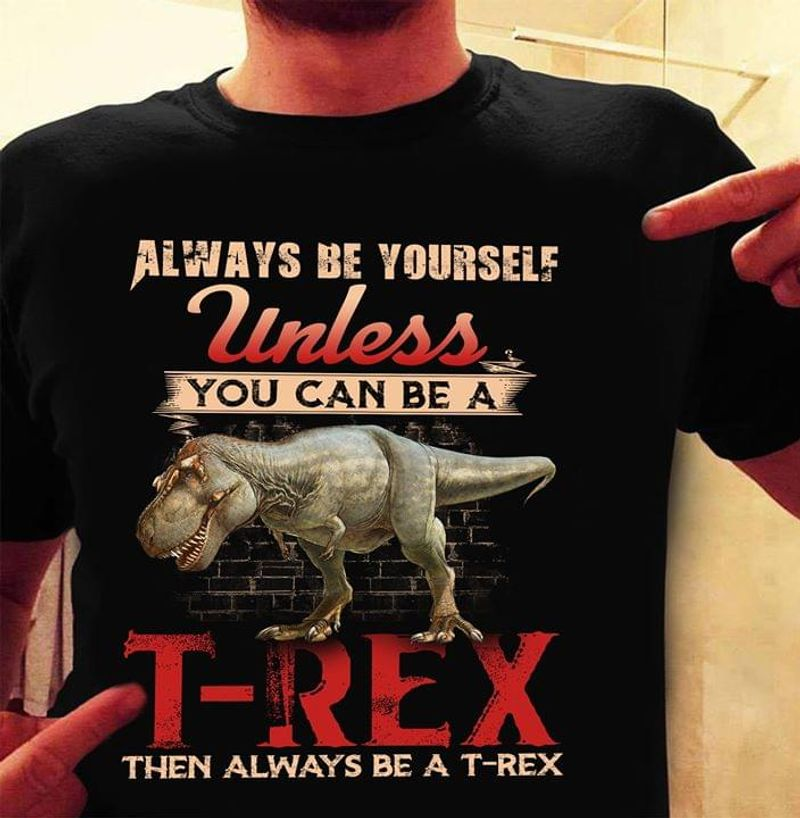 Dinosaurs Always Be Yourself Unless You Can Be A T-Rex Vintage Black T Shirt Men And Women S-6XL Cotton