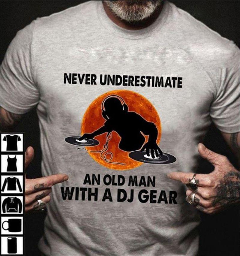 Dj Gear Fans The Dj Never Underestimate An Old Man Sport Grey Sport Grey T Shirt Men And Women S-6XL Cotton