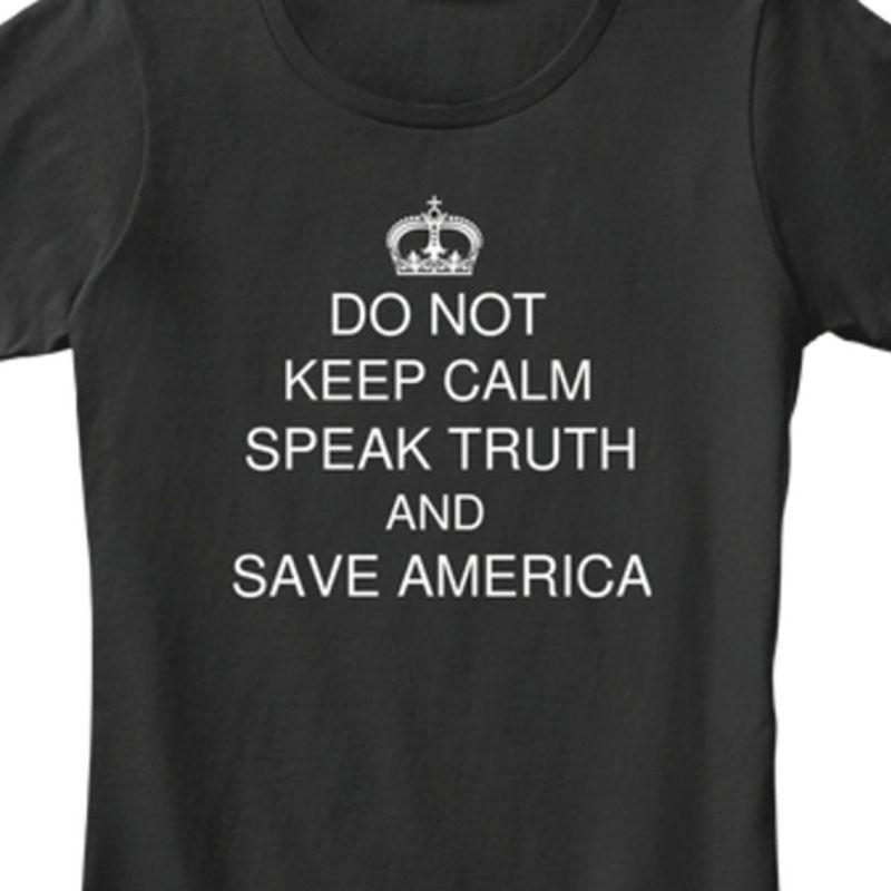 Do Not Keep Calm Speak Truth And Save AmericaT-shirt Black A4