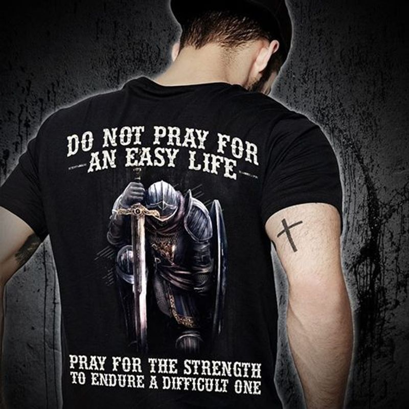 Do Not Pray For An Easy Life Pray For The Strength To Endure A Difficult One T-shirt Black A8