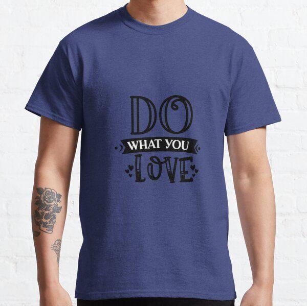 Do What You Love Man Women T-shirts T-Shirt