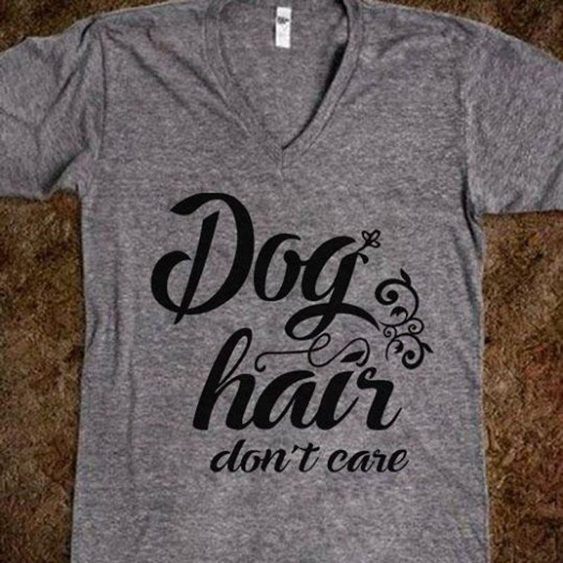 Dog Hair Dont Care  T Shirt Grey B1