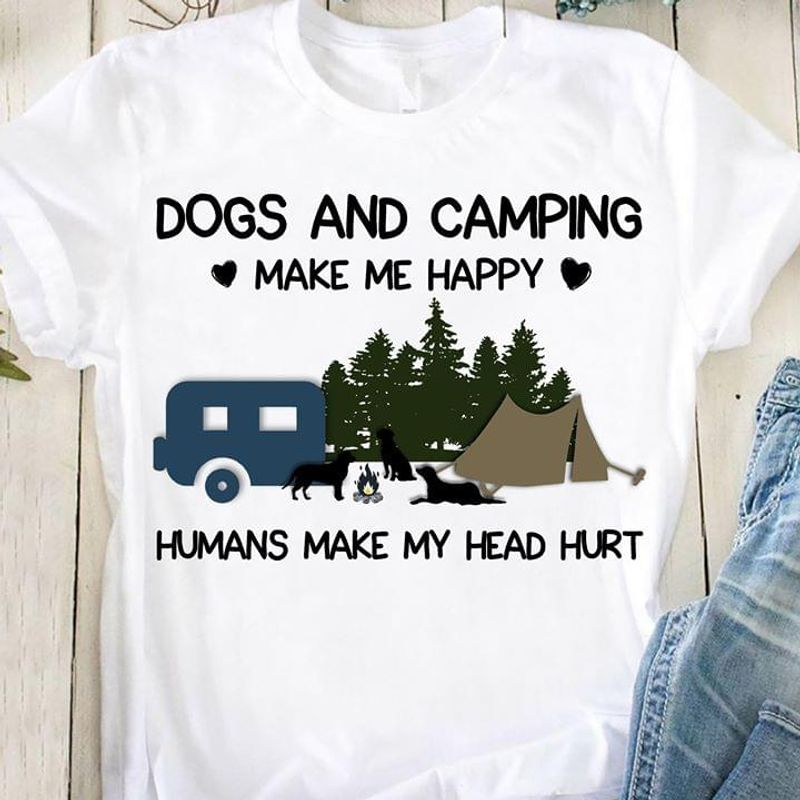 Dogs And Camping Make Me Happy Humans Make My Head Hurt White T Shirt Men And Women S-6XL Cotton
