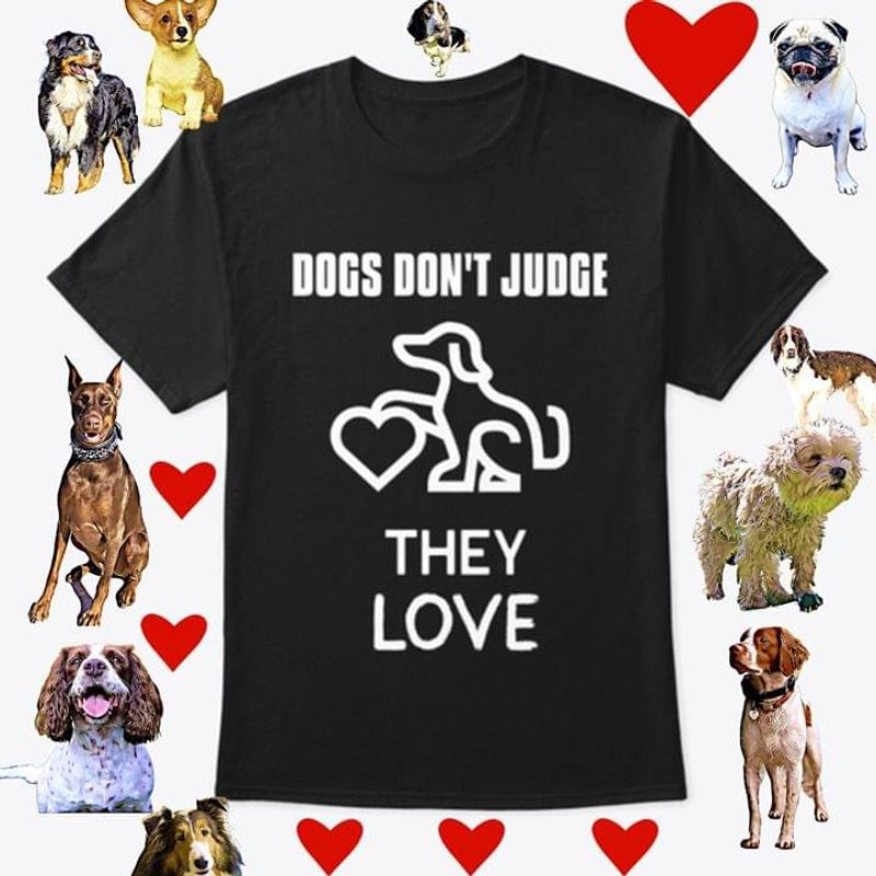 Dogs Don'T Judge They Love Heart Gift For Dog Lovers Black T Shirt Men/ Woman S-6XL Cotton