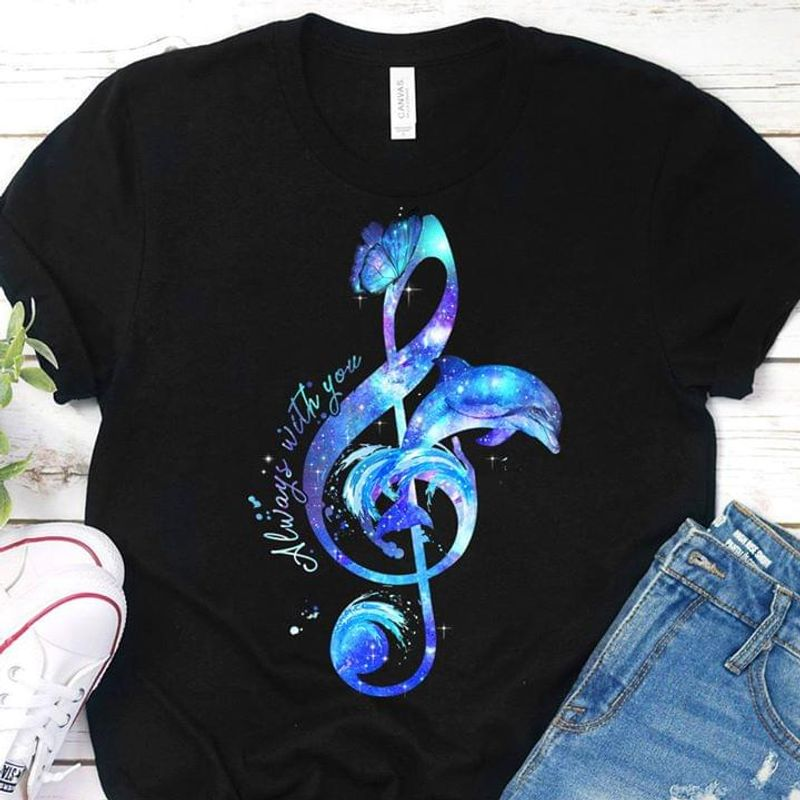 Dolphin Music Note Always With You T-Shirt Best Shirt For Dolphin And Music Lovers Black T Shirt Men And Women S-6XL Cotton