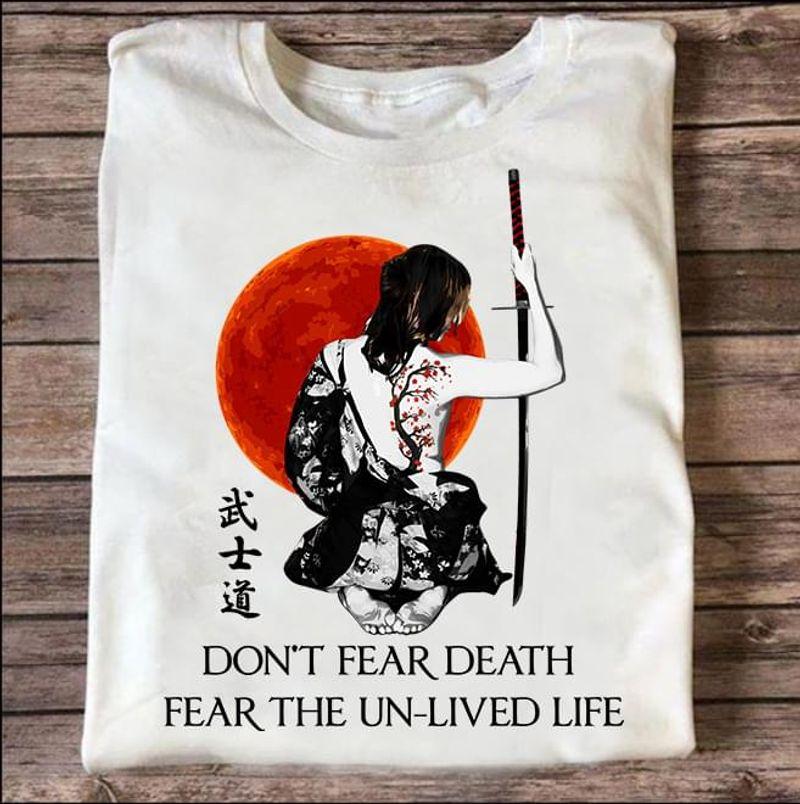 Don'T Fear Death Fear The Un-Lived Life Samurai Warriors White T Shirt Men/ Woman S-6XL Cotton
