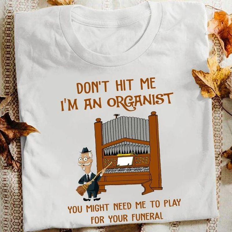 Don't Hit Me I'm An Organist Music Lover Gift Great Idea Gift White T Shirt Men And Women S-6XL Cotton