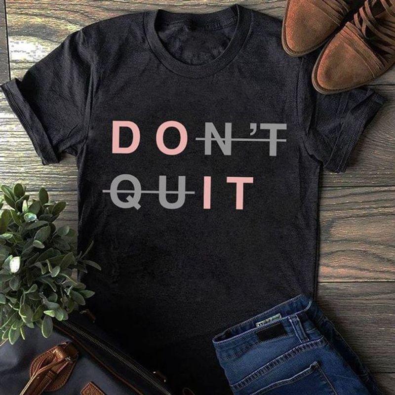 Don'T Quit Do It Motivational Speak Inspiring Speak Ideal Gift Black T Shirt Men And Women S-6XL Cotton