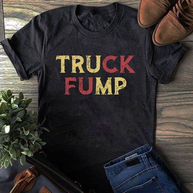 Donald Trump Truck Fump Black T Shirt Men/ Woman S-6XL Cotton