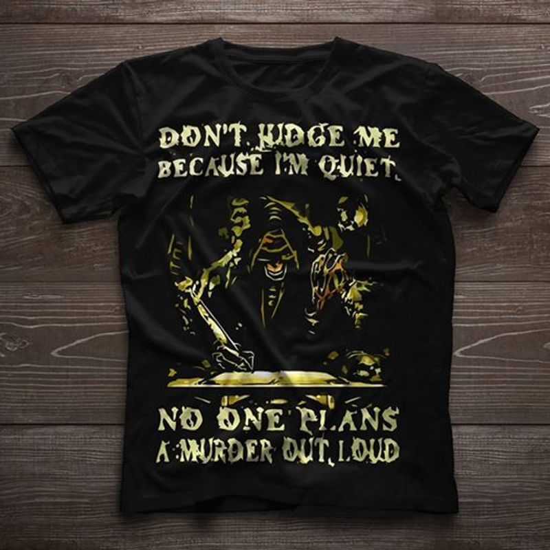 Dont Dog Me Because Im Quiet No One Plans Murder Out Loud T-shirt Black A2