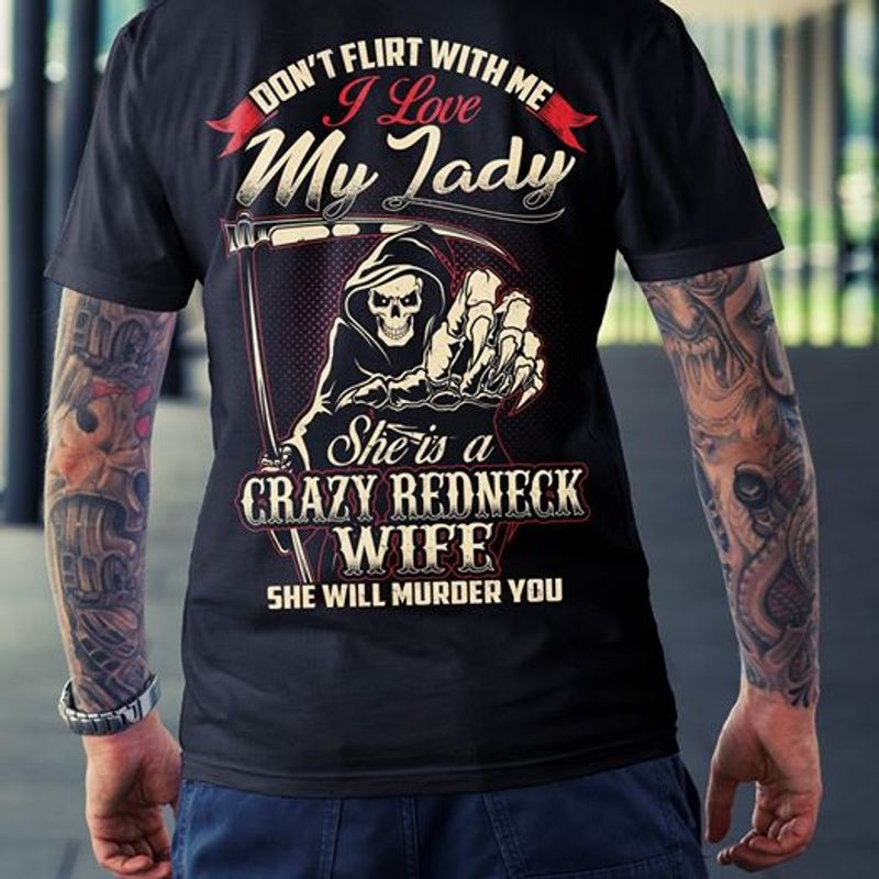 Dont Flirt With Me I Love My Lady She Is A Crazy Redneck Wife She Will Murder You T-shirt Black A4