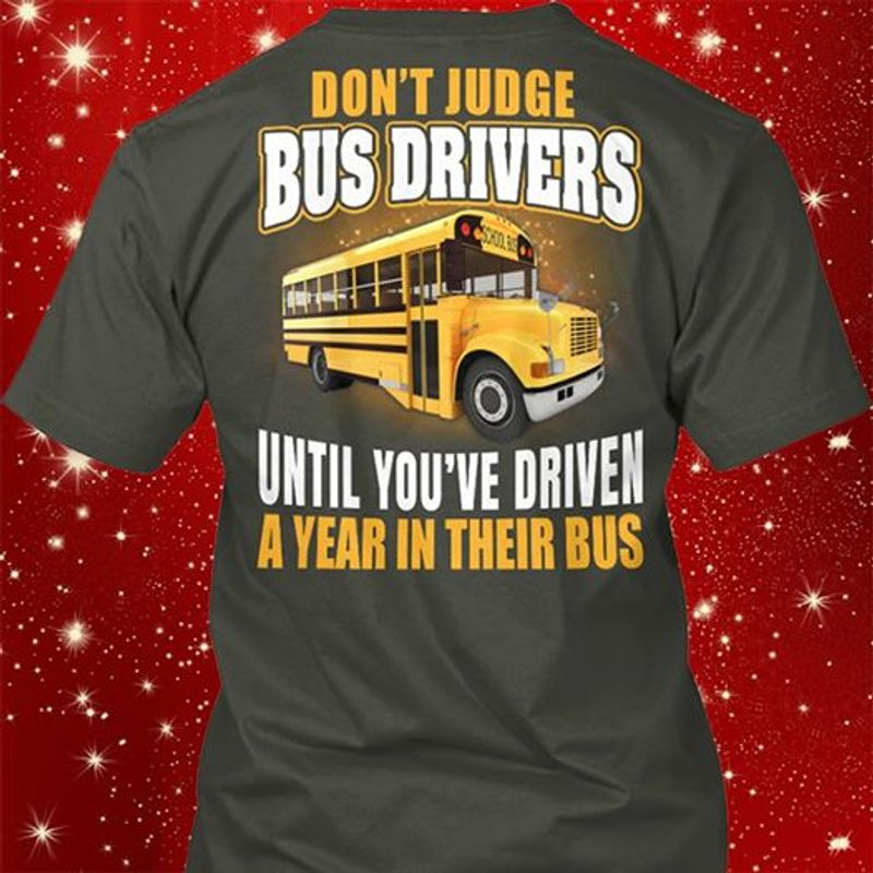 Dont Judge Bus Drivers Until Youve Driver A Year In Their Bus T Shirt Grey B1