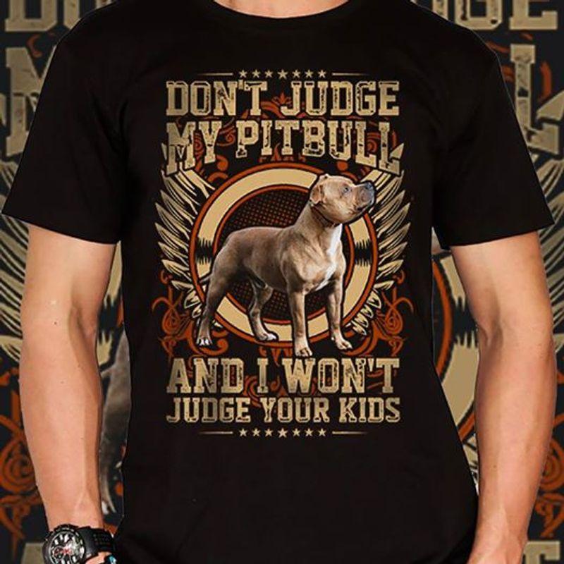 DOnt Judge My Pitbull And I Wont Judge Your Kids  T-shirt Black B5
