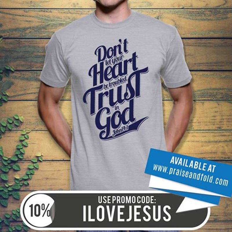 Dont Let Your Heart Be Troubled Trust In God John Tshirt Gray A2