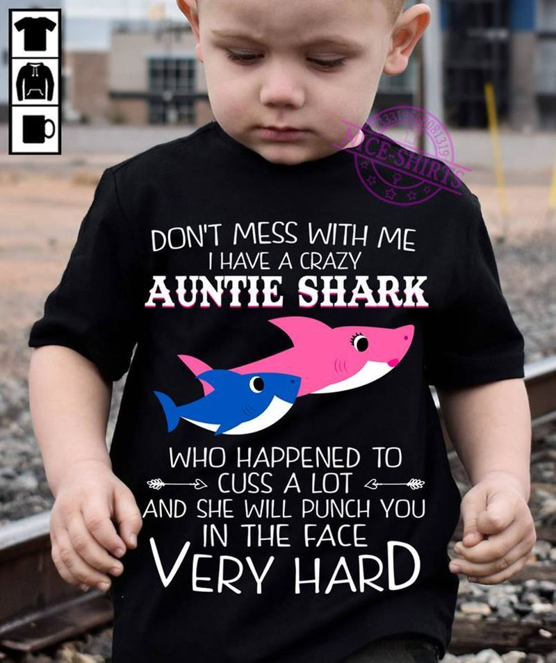 Dont Mess With Me My Auntie Shark Who Happened To Cuss A Lot And She Will Punch You In The Face Very Hard T-shirt Black A4