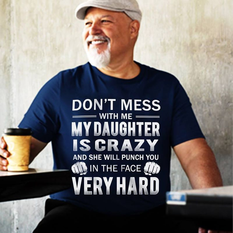 Dont Mess With Me My Daughter Is Crazy In The Face Very Hard   T Shirt Blue B1