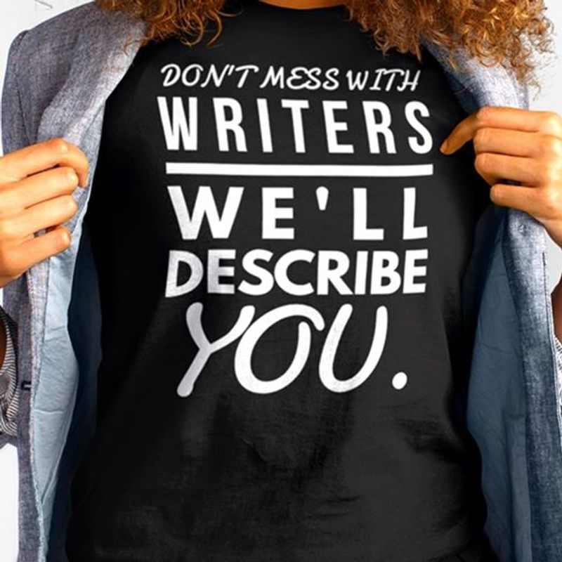 Dont Mess With Writers We Ll Describe You T-shirt Black A8