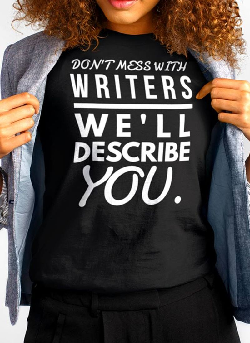 Dont Mess With Writers We Will Describe You    T-shirt Black B1