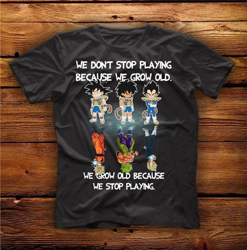 Dragon Ball We Don't Stop Playing Because We Grow Old Perfect Gift For Dargon Ball Fans Black T Shirt Men And Women S-6XL Cotton