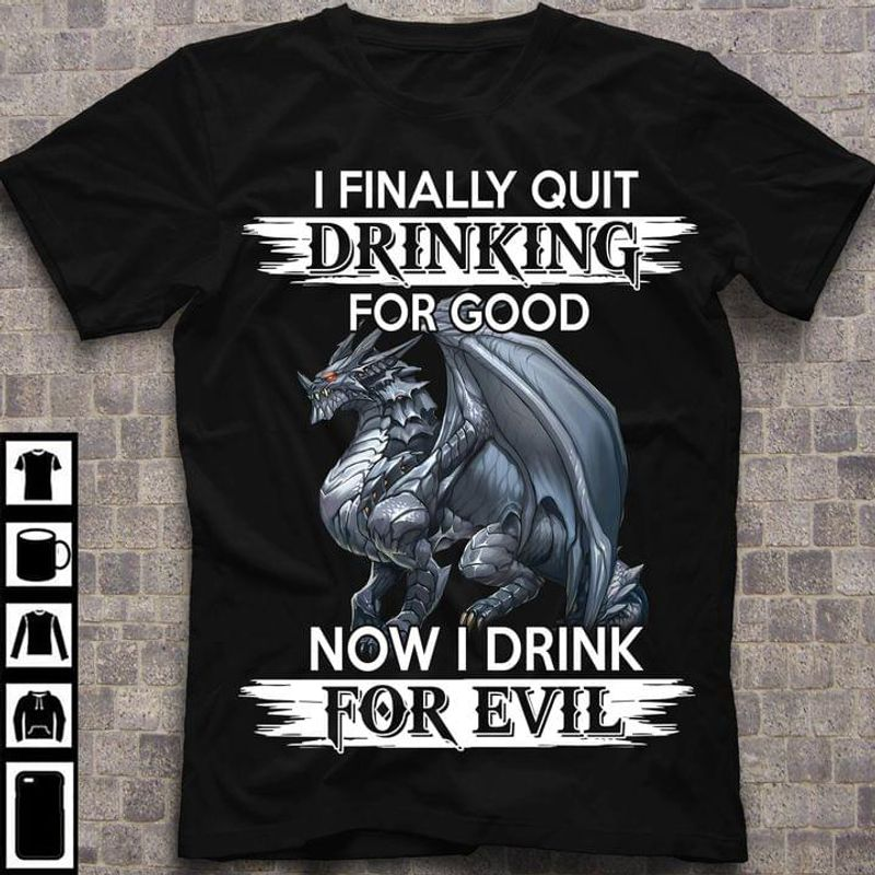 Dragon I Finally Quilt Drinking For Good Now I Drink For Evil T-shirt Funny Sarcasm Quote Black T Shirt Men And Women S-6XL Cotton