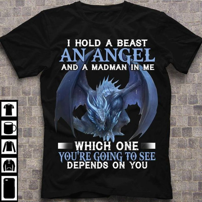 Dragon I Hold A Beast An Angel Depends On You Dragon Lover Gift Dragon Gift Black T Shirt Men And Women S-6XL Cotton