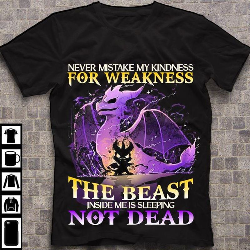 Dragon Never Mistake My Kindness For Weakness The Beast Inside Me Is Sleeping Black T Shirt Men And Women S-6XL Cotton