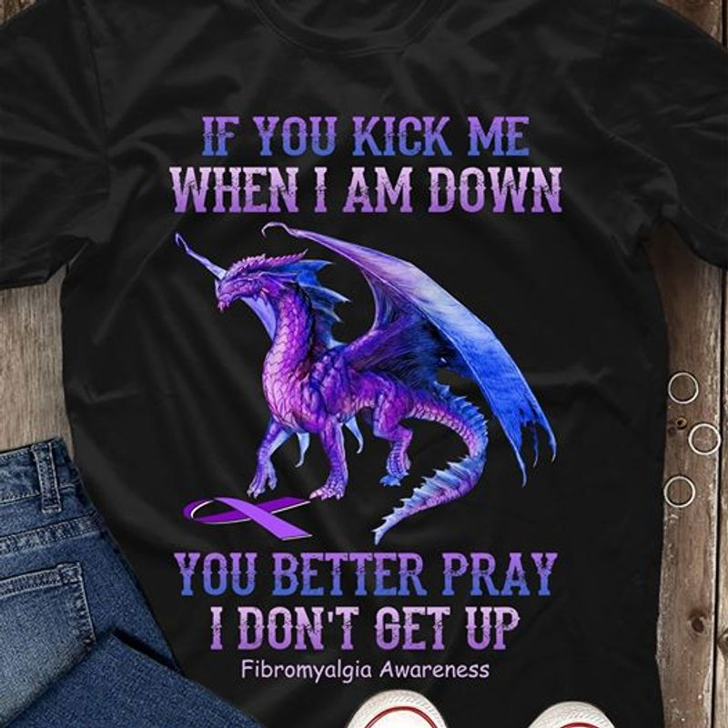 Dragon Purple If You Kick Me When I Am Down You Better Pray I Dont Get Up Fibromyalgic Awareness T Shirt Black