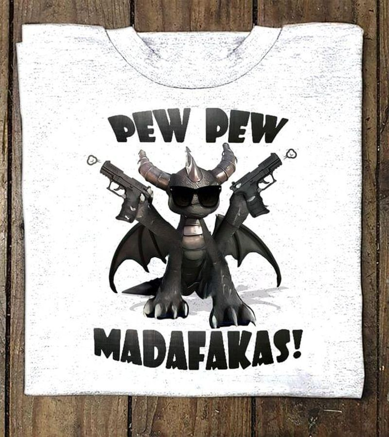Dragon With Guns Funny Dragon Pew Pew Madafakas Lovely Dragons Drawings White T Shirt Men And Women S-6XL Cotton