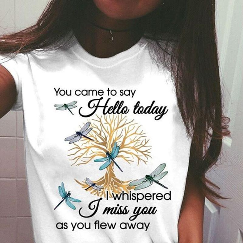 Dragonflies You Came To Say Hello Today I Whispered I Miss You White T Shirt Men And Women S-6XL Cotton