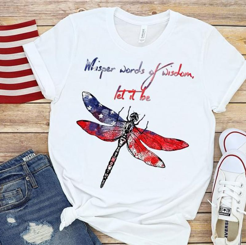 Dragonfly American Flag Let It Be Independence Day 4th Of July T Shirt White S-6XL Men And Women Clothing
