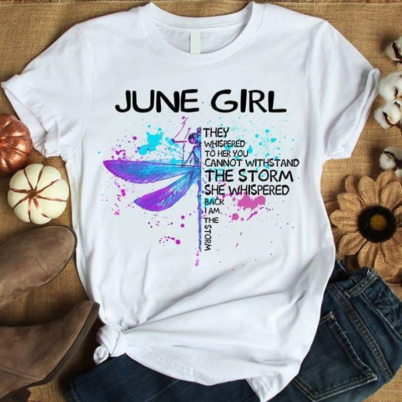 Dragonfly June Girl They Whisper To Her T Shirt S-6XL Mens And Women Clothing