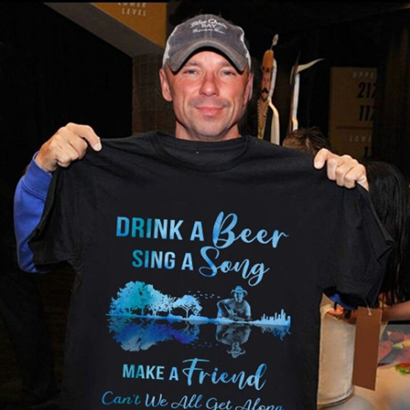 Drink A Beer Sing A Song Make A Friend Cant We Get Along T-shirt Black B1