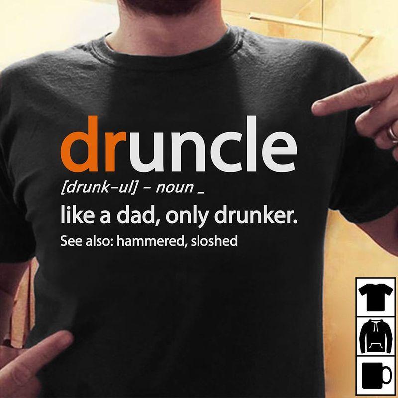 Druncle Like A Dad Only Drunker See Also Hammered Sloshed T Shirt Black A8