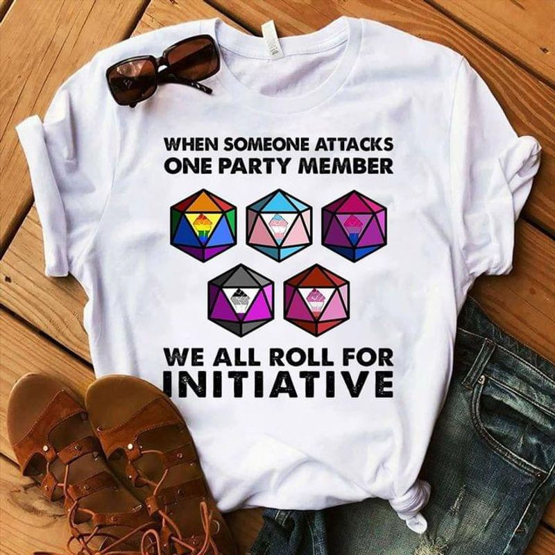 Dungeons And Dragons When Someone Attacks On Party Member We All Roll For Initiative White T Shirt Men And Women S-6XL Cotton