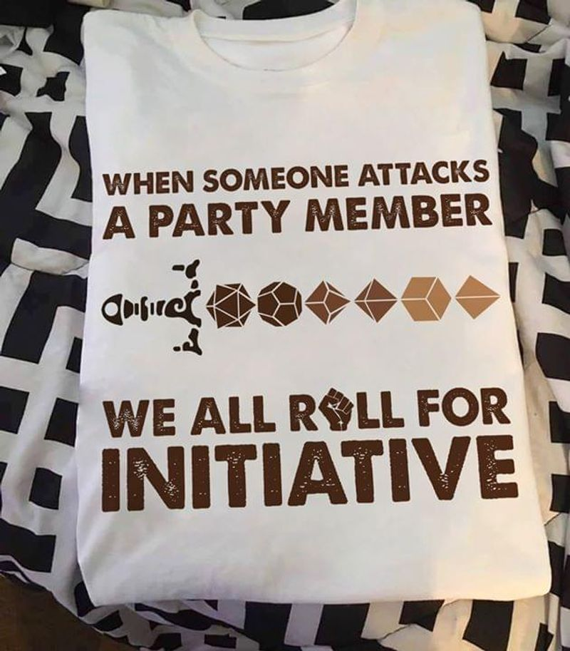 Dungeons & Dragons When Someone Attacks A Party Member We All Roll For Initiative White T Shirt Men And Women S-6XL Cotton